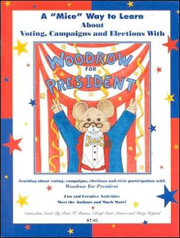 Mice Way to Learn about Voting, Campaigns and Elections: A Curriculum Guide to Woodrow for President