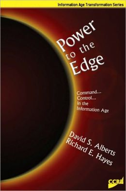 Power to the Edge: Command and Control in the Information Age