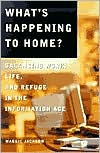 What's Happening to Home?: Balancing Work, Life and Refuge in the Information Age