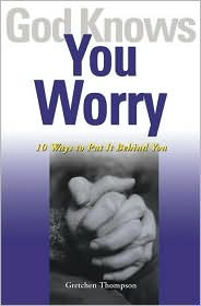 God Knows You Worry: Ten Ways to Put It Behind You