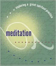 Meditation: Exploring a Great Spiritual Practice