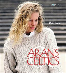Arans and Celtics (The Best of Knitter's Series)