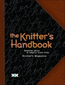 Knitter's School Handbook: 101 Essential Skills and Helpful Tips from Knitter's Magazine