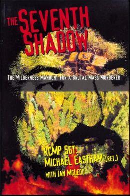 The Seventh Shadow: The Wilderness Manhunt for a Brutal Mass Murderer