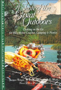 Taste of the Great Outdoors: Cooking on the Go for RVs, Motor Coaches, Camping & Picnics