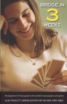 Bridge in 3 Weeks: The Beginner's Guide to the World's Most Popular Card Game