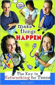 Make Things Happen: The Key to Networking for Teens