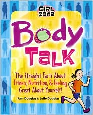 Body Talk: The Straight Facts on Fitness, Nutrition, and Feeling Great About Yourself