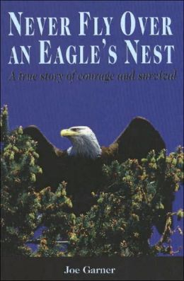 Never Fly Over an Eagle 's Nest: A true story of courage and survival