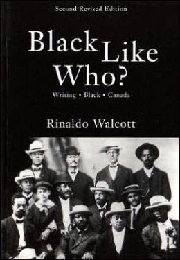 Black Like Who?: Writing Black Canada