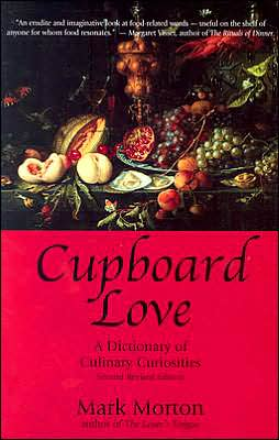 Cupboard Love, 2nd Ed.: A Dictionary of Culinary Curiosities