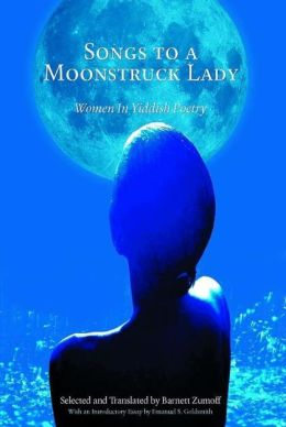 Songs to a Moonstruck Lady: Women in Yiddish Poetry