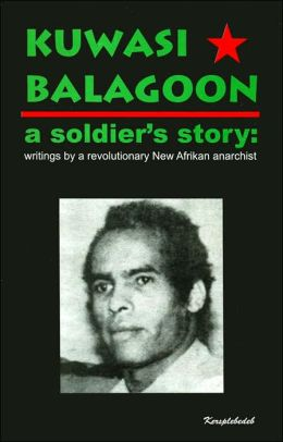 A Soldier's Story: Writings by a Revolutionary New Afrikan Anarchist