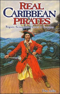 Real Caribbean Pirates: Rogues, Scoundrels, Heroes and Treasures