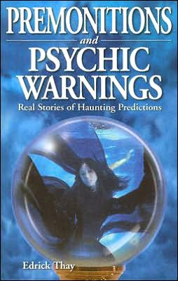 Premonitions and Psychic Warnings: Real Stories of Haunting Predictions