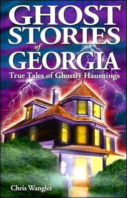 Ghost Stories of Georgia: True Tales of Ghostly Hauntings
