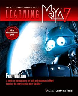 Learning Maya 7 Foundation: A Hands-on Introduction to Key Tools and Techniques in Maya Based on the Award-Winning Short Film Blue