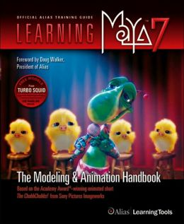 Learning Maya 7: The Modeling and Animation Handbook: Based on the Academy Award-Winning Animated Short The ChubbChubbs! from Sony Pictures Imageworks
