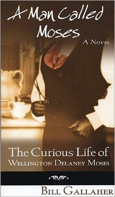 A Man Called Moses: The Curious Life of Wellington Delaney Moses