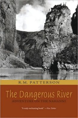 The Dangerous River: Adventure on the Nahanni