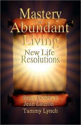 Mastery Of Abundant Living - New Life Resolutions