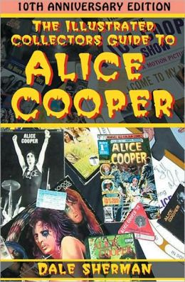 Illustrated Collector's Guide to Alice Cooper