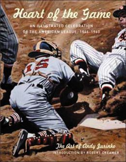 Heart of the Game: An Illustrated Celebration of the American League, 1946-1960