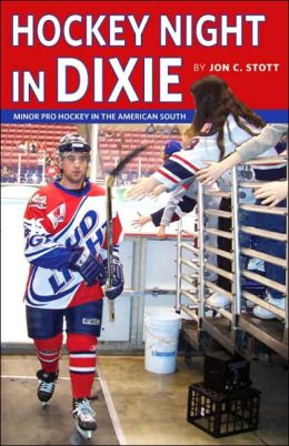 Hockey Night in Dixie: Minor Pro Hockey in the American South