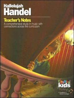 Hallelujah Handel: Teacher's Notes: A Comprehensive Study in Music with Connections Across the Curriculum