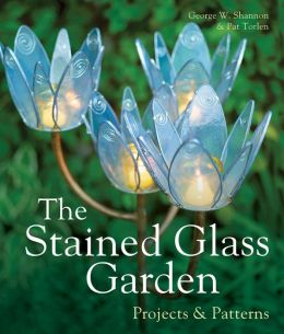 The Stained Glass Garden: Projects & Patterns