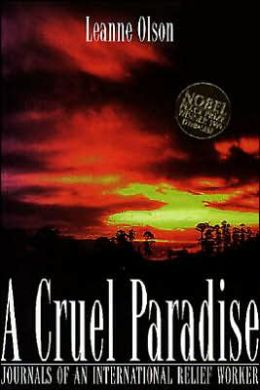 A Cruel Paradise: Journals of an International Relief Worker