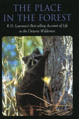 Place in the Forest: R. D. Lawrence's Best-Selling Account of Life in the Ontario Wilderness