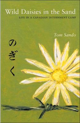 Wild Daisies in the Sand: Life in a Canadian Internment Camp