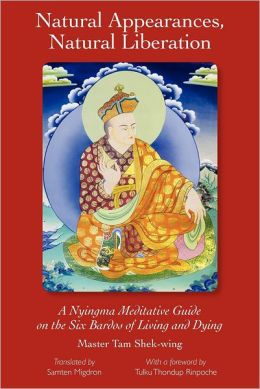 Natural Appearances, Natural Liberation: A Nyingma Meditative Guide on the Six Bardos of Living and Dying