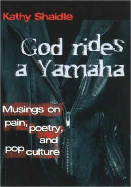 God Rides a Yamaha: Musings on Pain, Poetry and Pop Culture