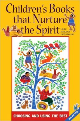 Children's Books that Nurture the Spirit: Choosing and Using the Best