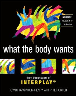 What the Body Wants: From the Creators of Interplay [With Full-Length CD, Like Breathing]