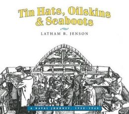 Tin Hats, Oilskins & Seaboots: A Naval Journey, 1938-1945