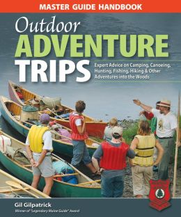 Master Guide Handbook to Outdoor Adventure Trips: Expert Advice on Camping, Canoeing, Hunting, Fishing, Hiking & Other Adventures into the Woods