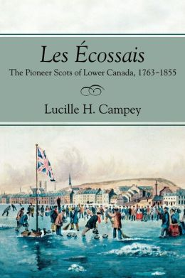 Les Ecossais: The Pioneer Scots of Lower Canada, 1763-1855