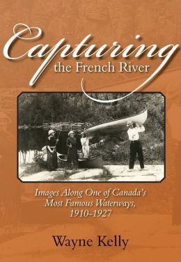 Capturing the French River: Images along One of Canada's Most Famous Waterways, 1910-1927