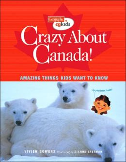 Crazy About Canada!: Hundreds of Amazing Things Kids Want to Know