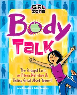 Body Talk: The Straight Facts on Fitness, Nutrition, & Feeling Great about Yourself!