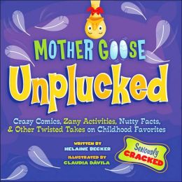 Mother Goose Unplucked: Crazy Comics, Zany Activities, Nutty Facts, and Other Twisted Takes on Childhood Favorites