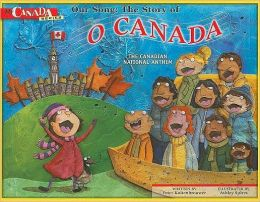 Our Song: The Story of O' Canada, The Canadian National Anthem