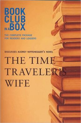 Bookclub-in-A-Box Discusses the Time Traveler's Wife: A Novel by Audrey Niffenegger