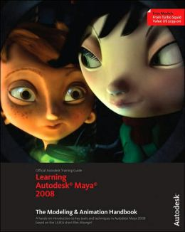 Learning Autodesk Maya 2008: The Modeling & Animation Handbook