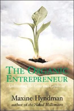 The Organic Entrepreneur: Cultivating the Conscious Capitalist