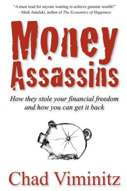 Money Assassins: How They Stole Your Financial Freedom and How You Can Get It Back