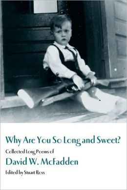 Why Are You So Long and Sweet?: Collected Long Poems of David W. McFadden